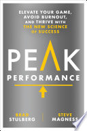 """Peak Performance: Elevate Your Game, Avoid Burnout, and Thrive with the New Science of Success"" by Brad Stulberg, Steve Magness"