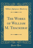 The Works of William M  Thackeray  Classic Reprint