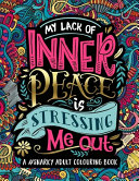 A Snarky Adult Colouring Book My Lack of Inner Peace is Stressing Me Out