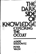 The Dark Side of Knowledge: Exploring the Occult - Albert Shadowitz