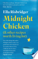 """Midnight Chicken: & Other Recipes Worth Living For"" by Ella Risbridger, Elisa Cunningham"