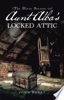 The Dirty Secrets In  Aunt Alba   S Locked Attic