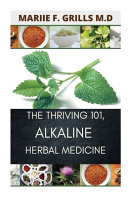 The Thriving 101  Alkaline Herbal Medicine Book