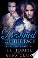 Destined for the Pack  Wicked Wolf Shifters 7  BBW Werewolf Shifter Romance