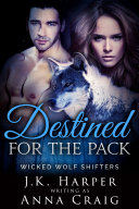 Destined for the Pack: Wicked Wolf Shifters 7 (BBW Werewolf Shifter Romance)