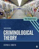 Criminological theory : the essentials / Stephen G. Tibbetts, California State University, San Berna