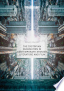 The Dystopian Imagination In Contemporary Spanish Literature And Film