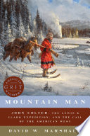 Mountain Man  John Colter  the Lewis   Clark Expedition  and the Call of the American West  American Grit