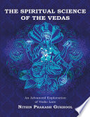 The Spiritual Science of the Vedas  An Advanced Exploration of Vedic Lore