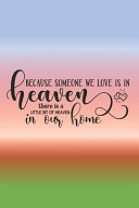 Because Someone We Love Is In Heaven There Is A Little Bit Of Heaven In Our Home