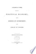 Catalogue of Works Relating to Political Economy, and the Science of Government, in the Library of Congress