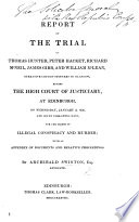 Report of the trial of Thomas Hunter, Peter Hacket, Richard M'Neil, James Gibb, and William M'Lean, operative cotton-spinners in Glasgow ... for the crimes of illegal conspiracy and murder: with an appendix of documents and relative proceedings [and a plan].