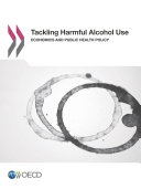 Tackling Harmful Alcohol Use Economics and Public Health Policy