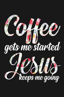 Coffee Gets Me Started Jesus Keeps Me Going Book
