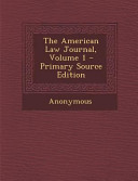 The American Law Journal Volume 1 Primary Source Edition