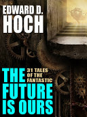 The Future Is Ours: The Collected Science Fiction of Edward D. Hoch Pdf/ePub eBook