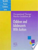 Occupational Therapy Practice Guidelines for Children and Adolescents with Autism