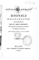Le antichità romane di Dionigi d'Alicarnasso volgarizzate dall'ab. Marco Mastrofini ... Tomo primo[-terzo]