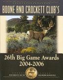Boone and Crockett Club's 26th Big Game Awards, 2004-2006