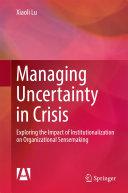 Managing Uncertainty in Crisis