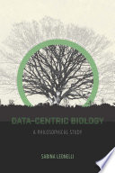 Data-Centric Biology  : A Philosophical Study