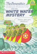 The Berenstain Bear Scouts and the White Water Mystery