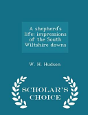 A Shepherd s Life  Impressions of the South Wiltshire Downs   Scholar s Choice Edition