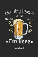 Country Music and Beer Thats Why I m Here Notebook  Lined Journal for Ale  Pub and Drinking Fans   Paperback  Diary Gift for Men  Women and Children