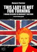This Lady is not for turning. I grandi discorsi di Margaret Thatcher