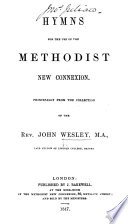 Hymns for the use of the Methodist New Connexion  Principally from the collection of the Rev  John Wesley