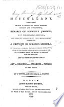 A Miscellany  containing     remarks on Boswell s Johnson  with considerable additions     a critique on B  rger s Leonora     and an introductory essay on the art of reading and speaking in public  etc
