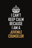 I Can t Keep Calm Because I Am A Juvenile Counselor