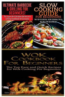 Ultimate Barbecue and Grilling for Beginners and Slow Cooking Guide for Beginners and Wok Cookbook for Beginners