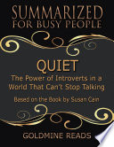 Quiet   Summarized for Busy People  The Power of Introverts In a World That Can   t Stop Talking  Based On the Book By Susan Cain