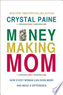 Money-Making Mom  : How Every Woman Can Earn More and Make a Difference