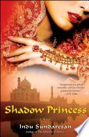 """Shadow Princess: A Novel"" by Indu Sundaresan"