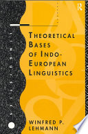 """Theoretical Bases of Indo-European Linguistics"" by Winfred Philipp Lehmann"