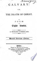 Calvary  or  The death of Christ  A poem in eight books     Second American edition Book PDF
