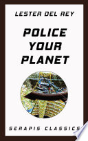 Police Your Planet (Serapis Classics) Online Book