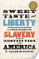 link to Sweet taste of liberty : a true story of slavery and restitution in America in the TCC library catalog
