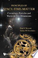 Principles Of Space-time-matter: Cosmology, Particles And Waves In Five Dimensions