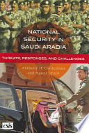 National Security in Saudi Arabia  : Threats, Responses, and Challenges