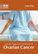 Causes  Stages and Treatment of Ovarian Cancer