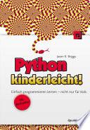 Python kinderleicht!  : Einfach programmieren lernen – nicht nur für Kids