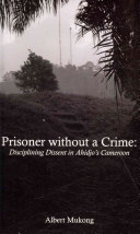 Prisoner without a Crime. Disciplining Dissent in Ahidjo's Cameroon
