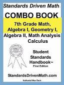 Standards Driven Math: Combo Book: 7th Grade Math, Algebra I, Geometry I, Algebra II, Math Analysis, Calculus