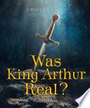 Was King Arthur Real