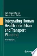 """Integrating Human Health into Urban and Transport Planning: A Framework"" by Mark Nieuwenhuijsen, Haneen Khreis"