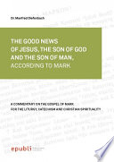 The Good News Of Jesus Christ The Son Of God And Son Of Man According To Mark