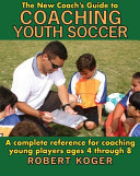 The New Coach s Guide to Coaching Youth Soccer
